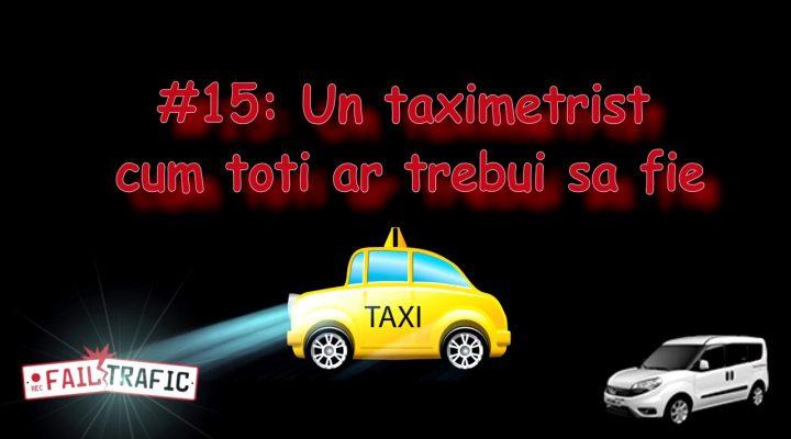 #15: Un taximetrist cum toti ar trebui sa fie !