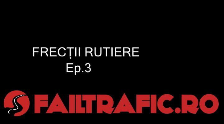 Frecții Rutiere – Ep.3