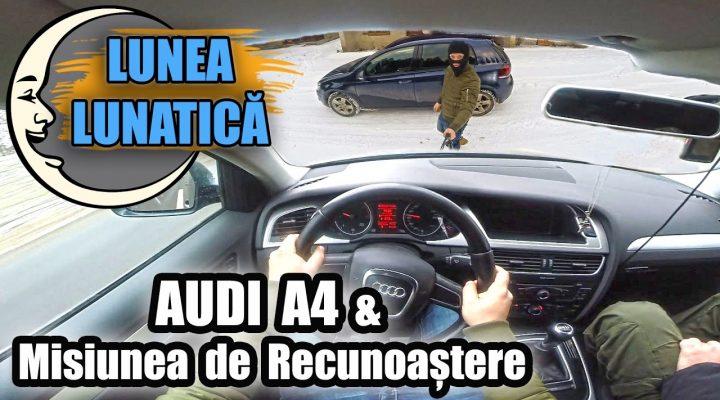 Lunea Lunatică #5 – Audi A4 și Misiunea de Recunoaștere