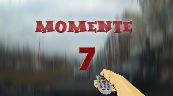 Momente 7