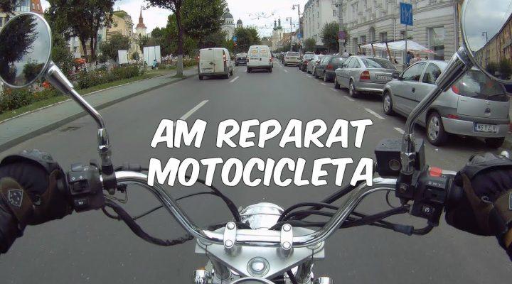 Am reparat motocicleta