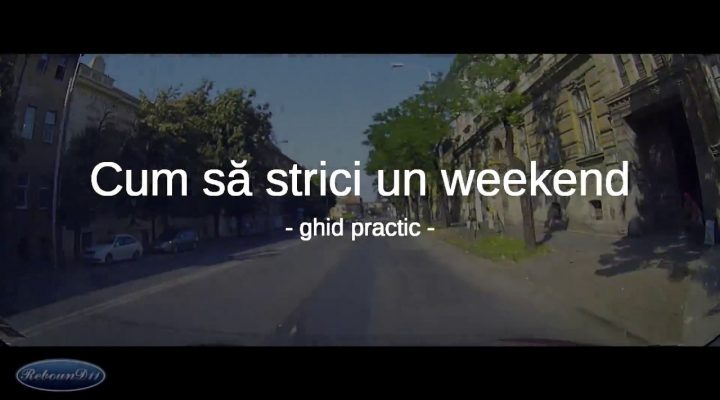 Cum sa strici un weekend…