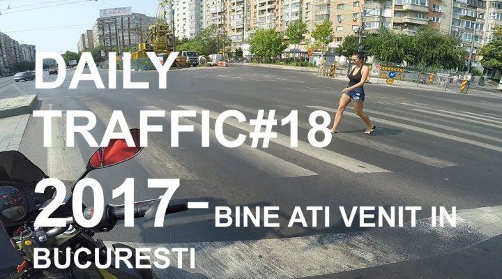 DAILY TRAFFIC #18-BINE ATI VENIT IN BUCURESTI!